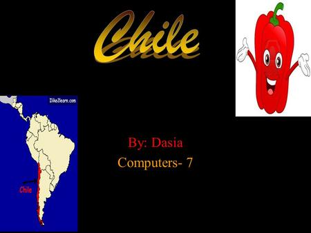 By: Dasia Computers- 7. Why I wanted to Visit Chile. *I wanted to go to visit Arica in Chile. *I wanted to see a old western Street called Baquedano Street.
