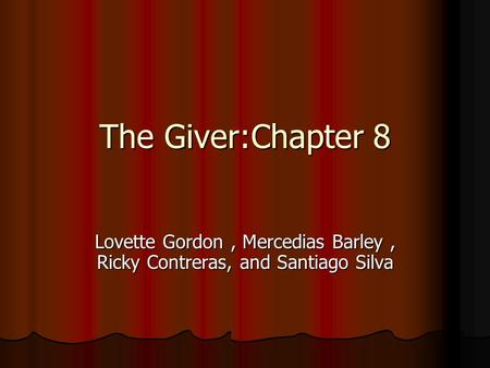 The Giver:Chapter 8 Lovette Gordon, Mercedias Barley, Ricky Contreras, and Santiago Silva.