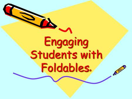 Engaging Students with Foldables ©. What research says is important: Active student participation occurs as students create Foldables©. Students need.