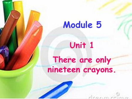 There are only nineteen crayons.
