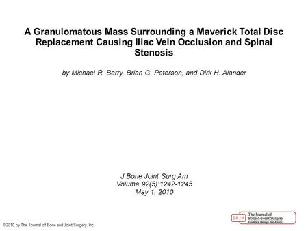 A Granulomatous Mass Surrounding a Maverick Total Disc Replacement Causing Iliac Vein Occlusion and Spinal Stenosis by Michael R. Berry, Brian G. Peterson,