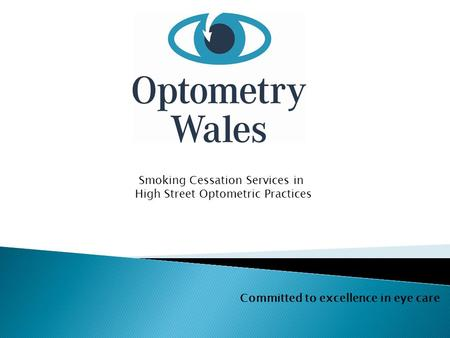 Committed to excellence in eye care Smoking Cessation Services in High Street Optometric Practices.