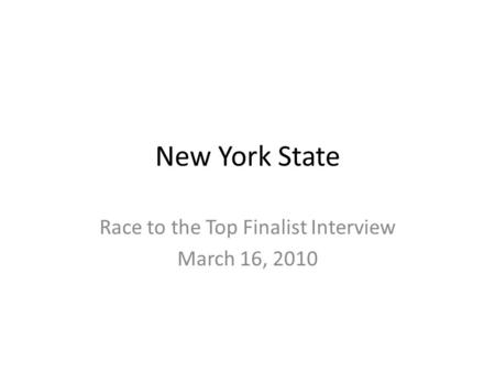 New York State Race to the Top Finalist Interview March 16, 2010.
