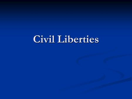 Civil Liberties. Constitutional protections an individual has against government—things govt. cannot take away Constitutional protections an individual.