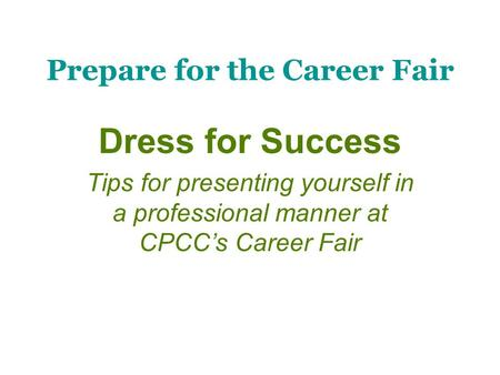 Prepare for the Career Fair Dress for Success Tips for presenting yourself in a professional manner at CPCC's Career Fair.
