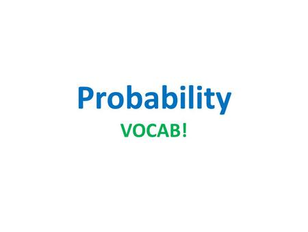Probability VOCAB!. What is probability? The probability of an event is a measure of the likelihood that the event will occur. When all outcomes are equally.