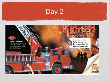 Day 2 Fire Fighter!. Today we will learn: *Vocabulary: Learn Amazing Words *Phonics/Spelling: Suffixes *Lesson Vocabulary *Vocabulary - Suffixes -ly *Fluency.