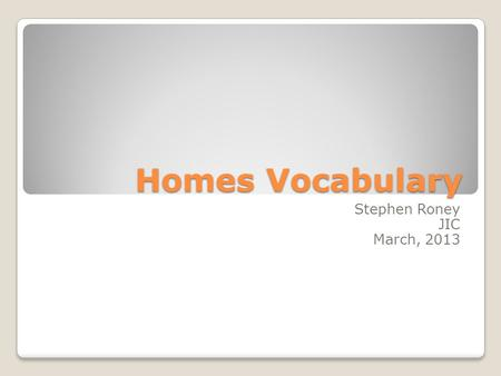Homes Vocabulary Stephen Roney JIC March, 2013. theme park Stephen Roney JIC March, 2013.
