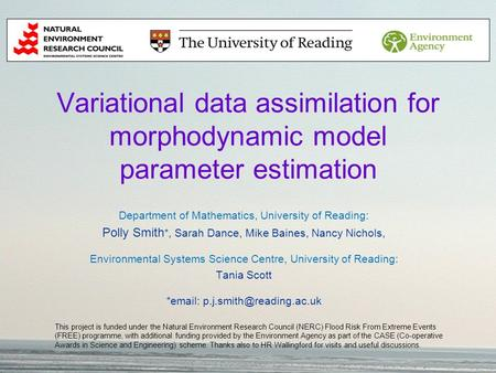 Variational data assimilation for morphodynamic model parameter estimation Department of Mathematics, University of Reading: Polly Smith *, Sarah Dance,