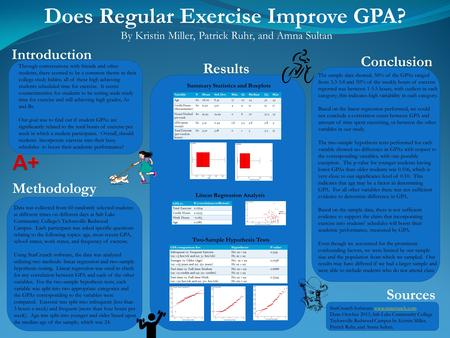 Does Regular Exercise Improve GPA? By Kristin Miller, Patrick Ruhr, and Amna Sultan Introduction Through conversations with friends and other students,