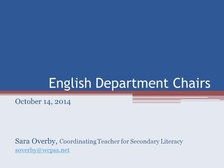 English Department Chairs October 14, 2014 Sara Overby, Coordinating Teacher for Secondary Literacy