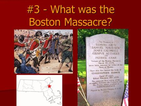 #3 - What was the Boston Massacre?. Because of the Townshend Acts Tension increases: Tension increases: –England places 4,000 British soldiers in Boston.