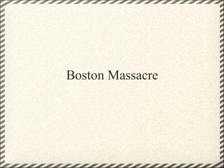 Boston Massacre. What is it? The Boston Massacre happened on March 5, 1770. It was the killing of five colonists by British militia.The Massacre was the.