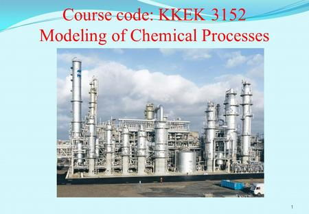 Course code: KKEK 3152 Modeling of Chemical Processes 1.