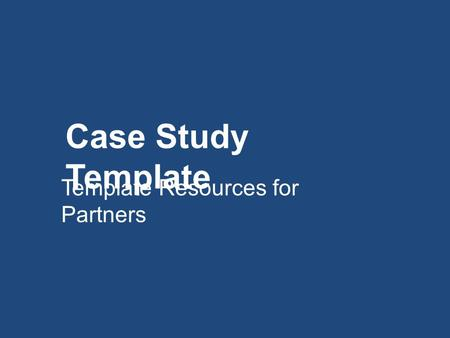 Case Study Template Template Resources for Partners.