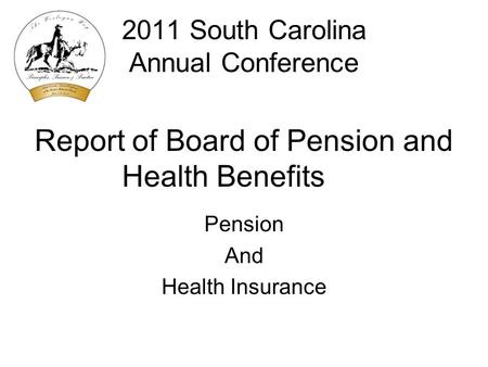 2011 South Carolina Annual Conference Report of Board of Pension and Health Benefits Pension And Health Insurance.