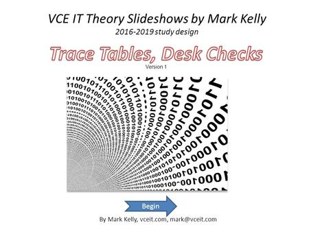 VCE IT Theory Slideshows by Mark Kelly 2016-2019 study design By Mark Kelly, vceit.com, Begin.