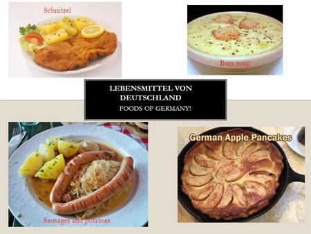 FOODS OF GERMANY! Schnitzel Beer soup Sausages and potatoes.