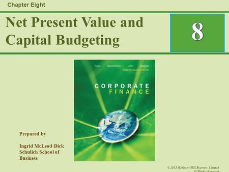 Prepared by Ingrid McLeod-Dick Schulich School of Business © 2015 McGraw–Hill Ryerson Limited All Rights Reserved Net Present Value and Capital Budgeting.