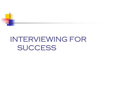 INTERVIEWING FOR SUCCESS. Hiring Decisions Are often made during the Interview Are based on subjective factors --First Impressions --Communication Skills.
