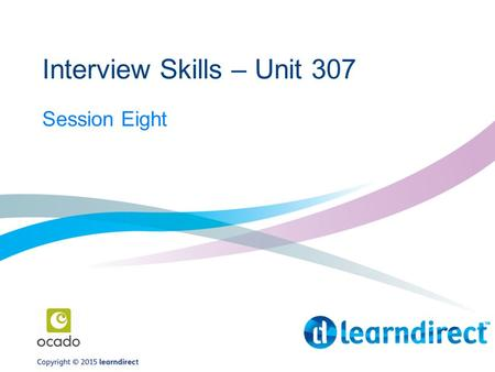 Interview Skills – Unit 307 Session Eight. Learner Journey.