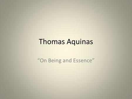 "Thomas Aquinas ""On Being and Essence"". Saint Thomas Aquinas born ca. 1225; died 7 March 1274 Dominican."