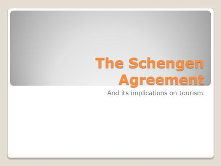 The Schengen Agreement And its implications on tourism.
