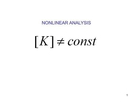1 NONLINEAR ANALYSIS. 2 SOURCES OF NON LINEAR BEHAVIOUR non-linear supports contact stress tension/compression only links elastic foundation offset or.