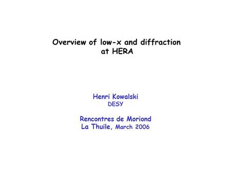 Overview of low-x and diffraction at HERA Henri Kowalski DESY Rencontres de Moriond La Thuile, March 2006.