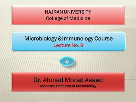 NAJRAN UNIVERSITY College of Medicine NAJRAN UNIVERSITY College of Medicine Microbiology &Immunology Course Lecture No. 9 Microbiology &Immunology Course.