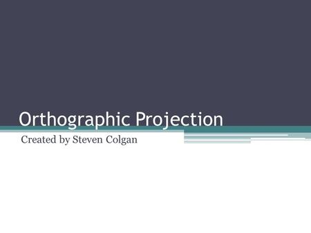 Orthographic Projection Created by Steven Colgan.