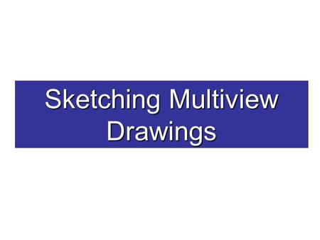 Sketching Multiview Drawings. Multiview Drawing A multiview drawing is one that shows two or more two-dimensional views of a three- dimensional object.