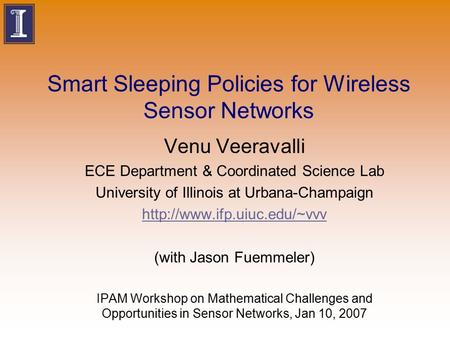 Smart Sleeping Policies for Wireless Sensor Networks Venu Veeravalli ECE Department & Coordinated Science Lab University of Illinois at Urbana-Champaign.