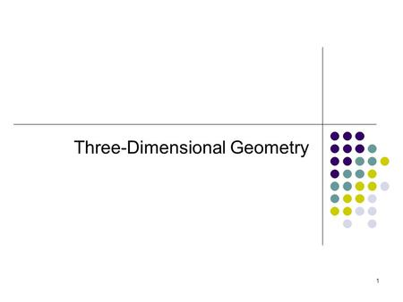 1 Three-Dimensional Geometry. Do now: What does 3-D mean? What are some 3-D objects you recognize in the room? 2.