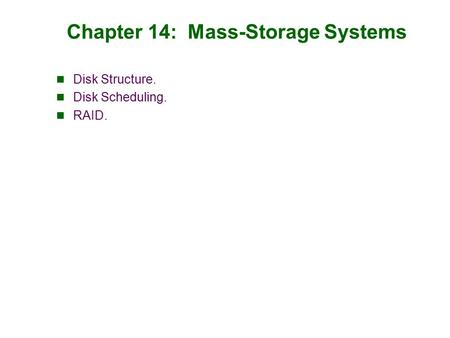 Chapter 14: Mass-Storage Systems Disk Structure. Disk Scheduling. RAID.