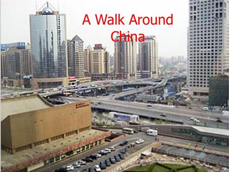 A Walk Around China. By Julian Atkin, Jackie Shi, and Mikayla Gee.