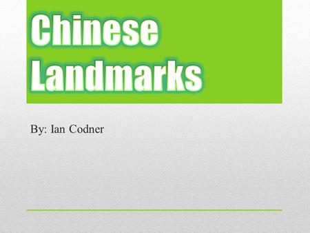 By: Ian Codner. Introduction The landmarks in China are good places to see because they are beautiful and a lot of people go there. The landmarks are.