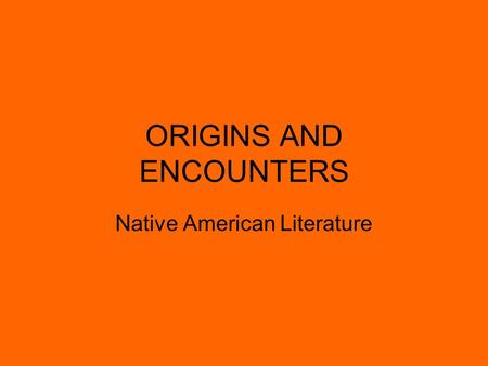 ORIGINS AND ENCOUNTERS Native American Literature.