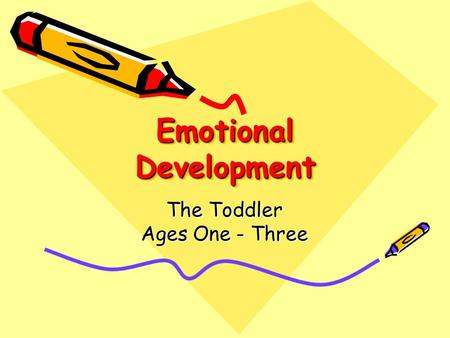 Emotional Development The Toddler Ages One - Three.
