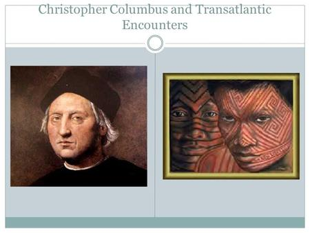 Christopher Columbus and Transatlantic Encounters.