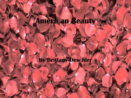 American Beauty By Brittany Deschler. How are the characters presented to us? Lester Burnham is a protagonist of the movie American Beauty. Lester is.