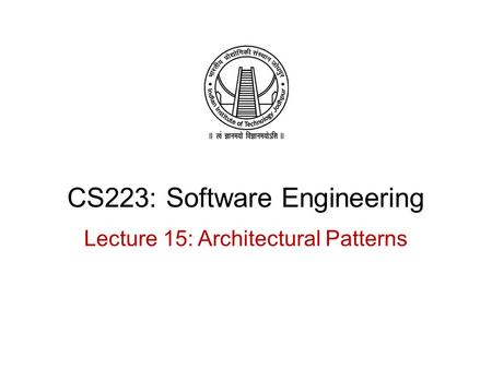 CS223: Software Engineering Lecture 15: Architectural Patterns.