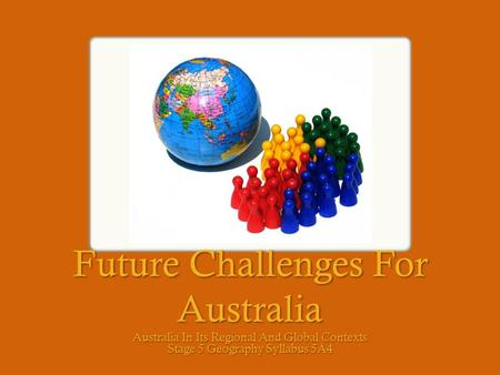 Future Challenges For Australia Australia In Its Regional And Global Contexts Stage 5 Geography Syllabus 5A4.