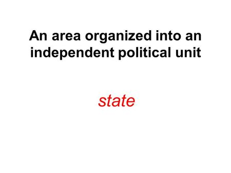 An area organized into an independent political unit state.