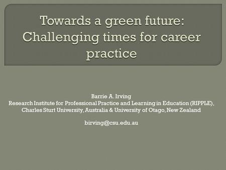 Barrie A. Irving Research Institute for Professional Practice and Learning in Education (RIPPLE), Charles Sturt University, Australia & University of Otago,