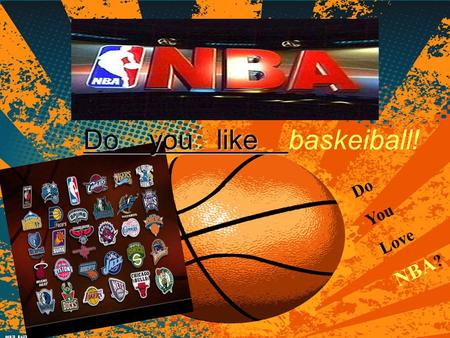 Do You Love NBA ? Do you like Do you like baskeiball!