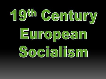 "Socialism  ""Early nineteenth century theory that sought to replace the existing capitalist structure and values with visionary solutions or ideal communities."""
