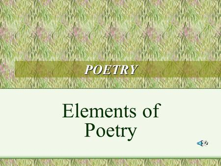 POETRY Elements of Poetry Sound Devices Rhyme Rhythm Repetition Alliteration Onomatopoeia.