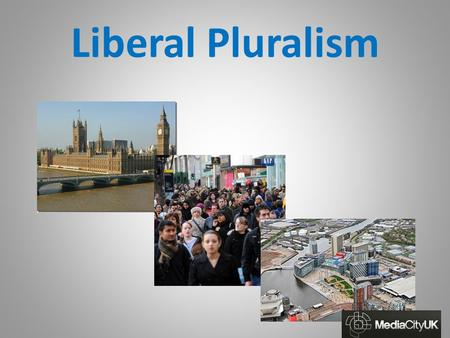 Liberal Pluralism. Liberal pluralism is the dominant perspective linked to capitalism. Therefore the UK, along with most of Europe and the Western World,