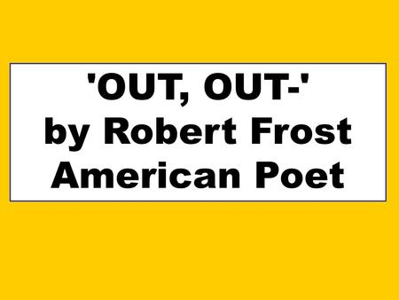 'OUT, OUT-' by Robert Frost American Poet.